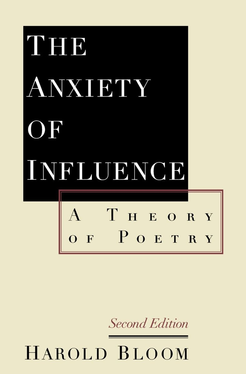 """The Anxiety of Influence: A Theory of Poetry,"" by Harold Bloom"