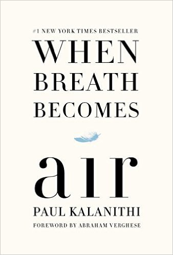 """""""When Breath Becomes Air,"""" by Paul Kalanithi"""